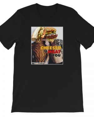 cheesed to meat you tshirt